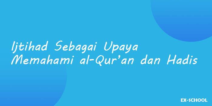 Ijtihad Sebagai Upaya Memahami al-Qur'an dan Hadis