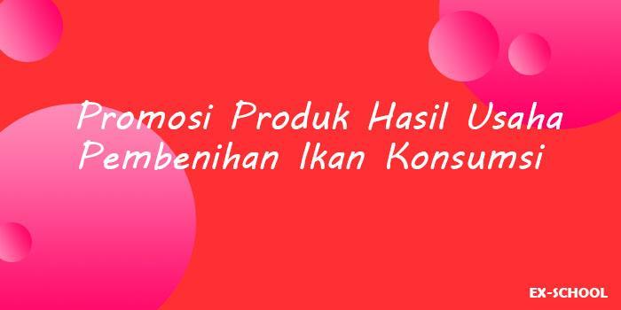 Promosi Produk Hasil Usaha Pembenihan Ikan Konsumsi Your All In One Event Partner Solution
