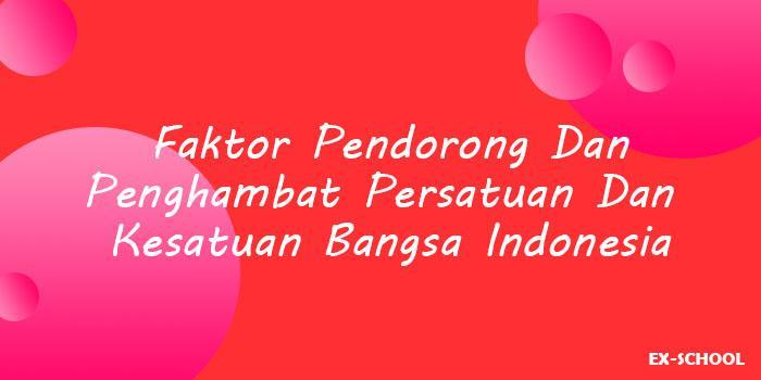 Faktor Pendorong Dan Penghambat Persatuan Dan Kesatuan Bangsa Indonesia Your All In One Event Partner Solution