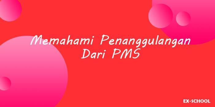 Memahami Penanggulangan Dari PMS