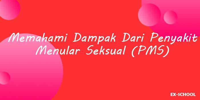 Memahami Dampak Dari Penyakit Menular Seksual (PMS)