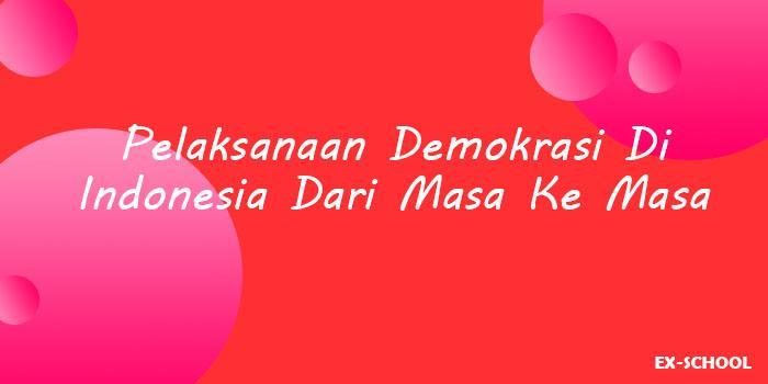 Pelaksanaan Demokrasi Di Indonesia Dari Masa Ke Masa Your All In One Event Partner Solution