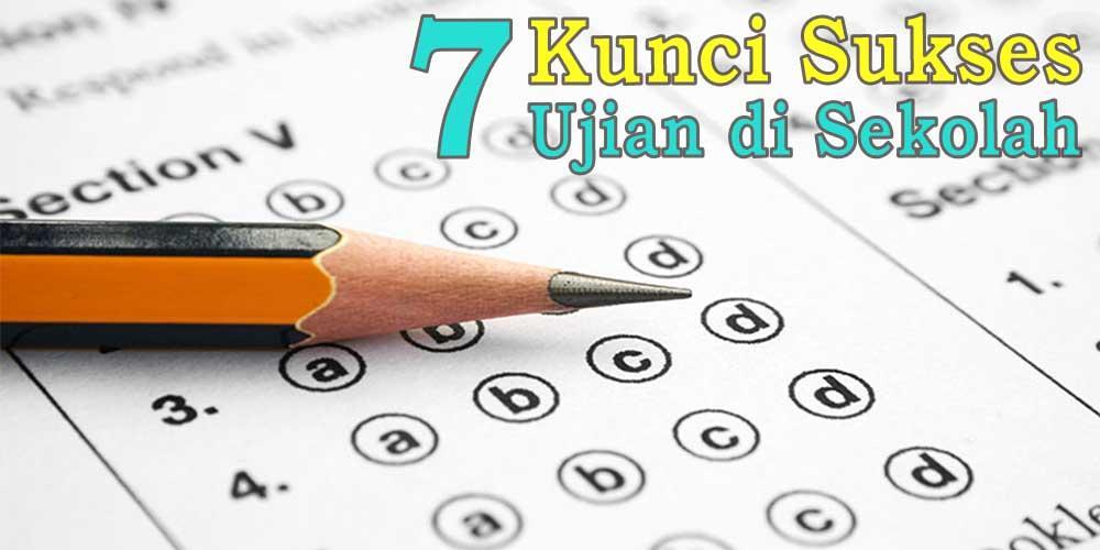 7 Kunci Sukses Ujian Sekolah serta Nasional