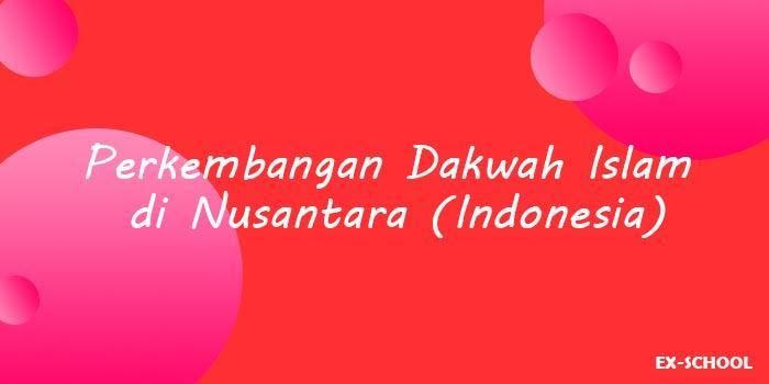 Perkembangan Dakwah Islam diNusantara (Indonesia)