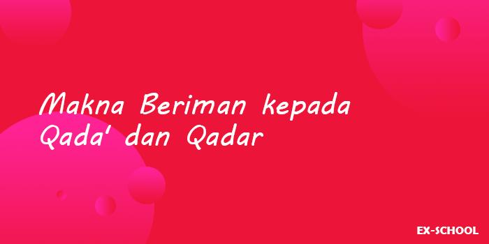 Makna Beriman kepada Qada' dan Qadar