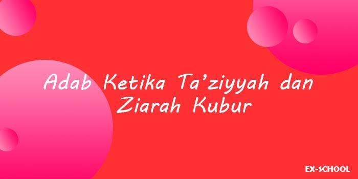 Adab Ketika Ta'ziyyah dan Ziarah Kubur