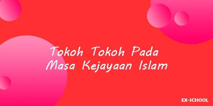 Tokoh Tokoh Pada Masa Kejayaan Islam