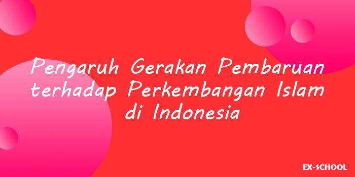 Pengaruh Gerakan Pembaruan terhadap Perkembangan Islam di Indonesia
