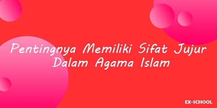 Pentingnya Memiliki Sifat Jujur Dalam Agama Islam