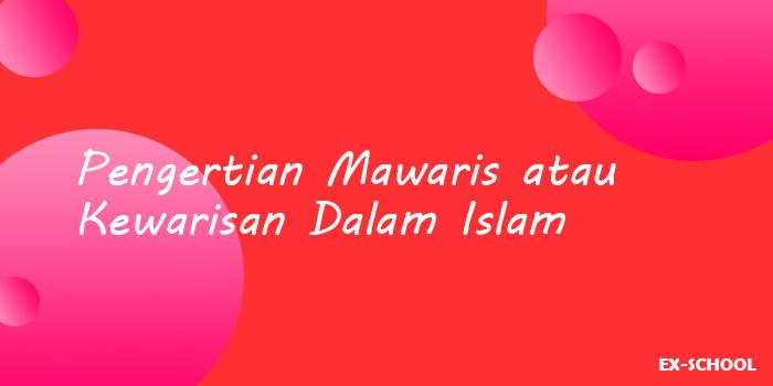 Pengertian Mawaris atauKewarisan Dalam Islam