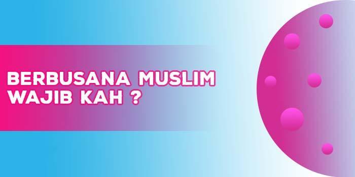 Perintah Berbusana Muslim Dalam Al-Qur'an dan Hadits